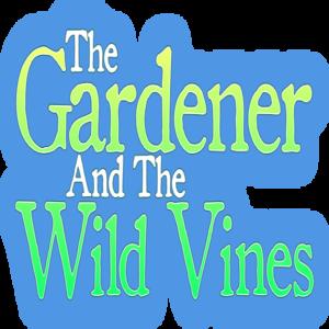 The Gardener and the Wild Vines