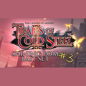 The Legend of Heroes Trails of Cold Steel 2 Shining Pom Bait Set 3