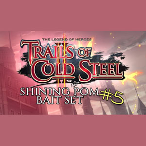 The Legend of Heroes Trails of Cold Steel 2 Shining Pom Bait Set 5