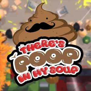 Theres Poop In My Soup