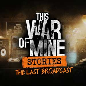 Buy This War of Mine Stories The Last Broadcast CD Key Compare Prices