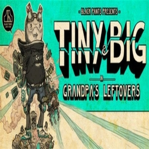 Tiny and Big Grandpa's Leftovers
