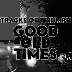 Tracks of Triumph Good Old Times