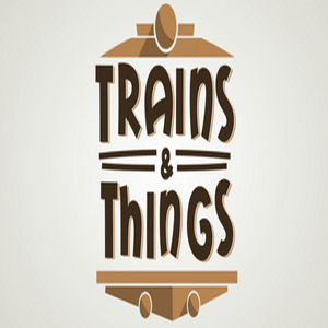 Trains and Things