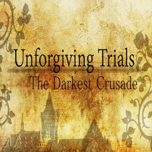 Unforgiving Trials The Darkest Crusade