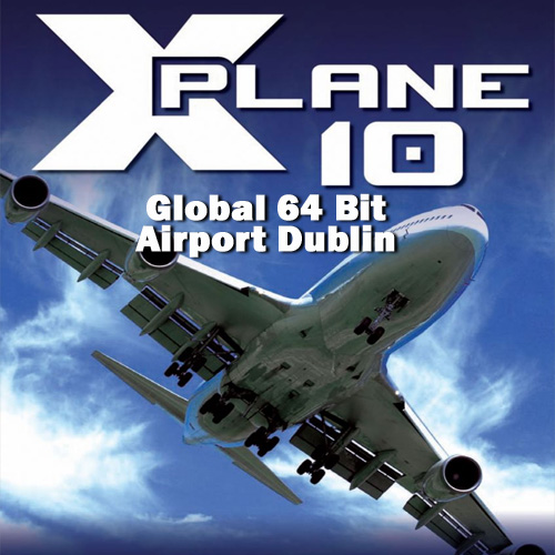 Buy X-Plane 10 Global 64 Bit Airport Dublin CD Key Compare Prices