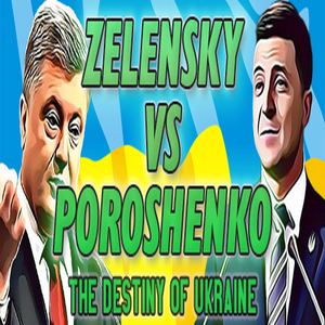 ZELENSKY vs POROSHENKO The Destiny of Ukraine