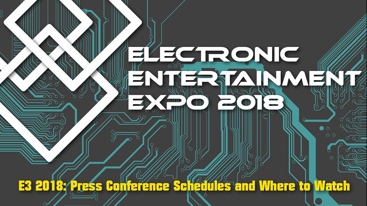 E3 2018 Press Conference Schedules