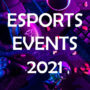 Esports – Big Events 2021 | All You Need to Know