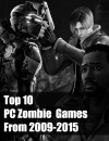 Top 10 PC Zombie Games from 2009-2015